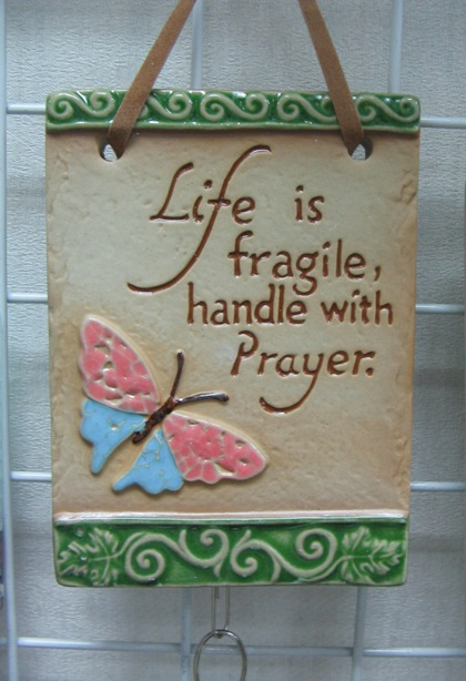 Life is Fragile, handle With Prayer